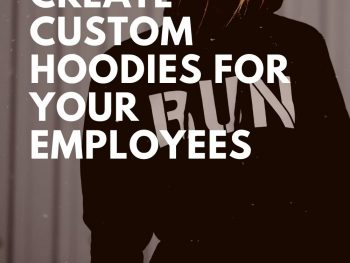 3 Reasons to Create Custom Hoodies for Your Employees