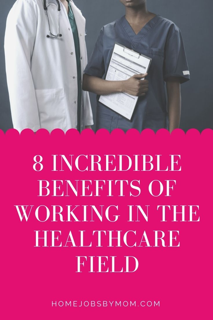 8 Incredible Benefits of Working in the Healthcare Field
