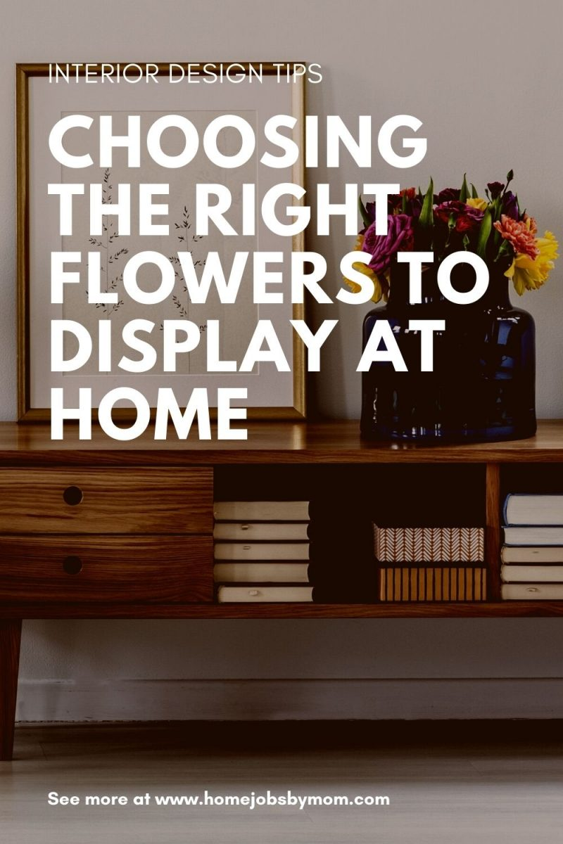 Choosing the Right Flowers to Display at Home