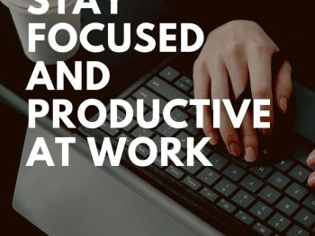How to Stay Focused and Productive at Work