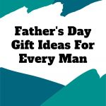 Father's-Day-Gift-Ideas-For-Every-Man