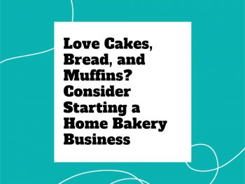 Love-Cakes,-Bread,-and-Muffins_-Consider-Starting-a-Home-Bakery-Business