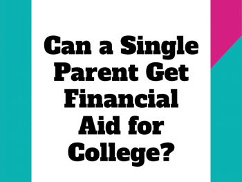 Can-a-Single-Parent-Get-Financial-Aid-for-College_