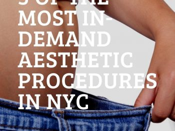 3 of the Most In-Demand Aesthetic Procedures In NYC