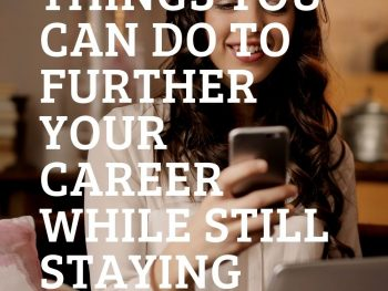 Things You Can Do to Further Your Career While Still Staying Safely At Home