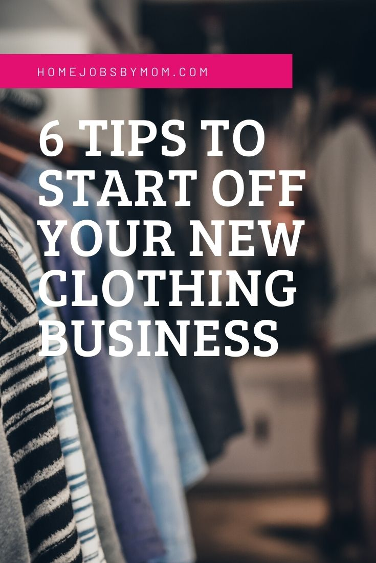 6 Tips To Start Off Your New Clothing Business