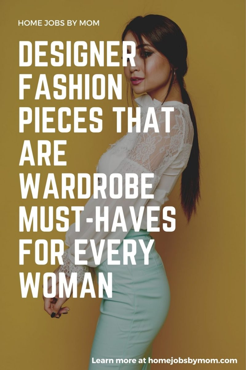 Designer Fashion Pieces That Are Wardrobe Must-Haves for Every Woman